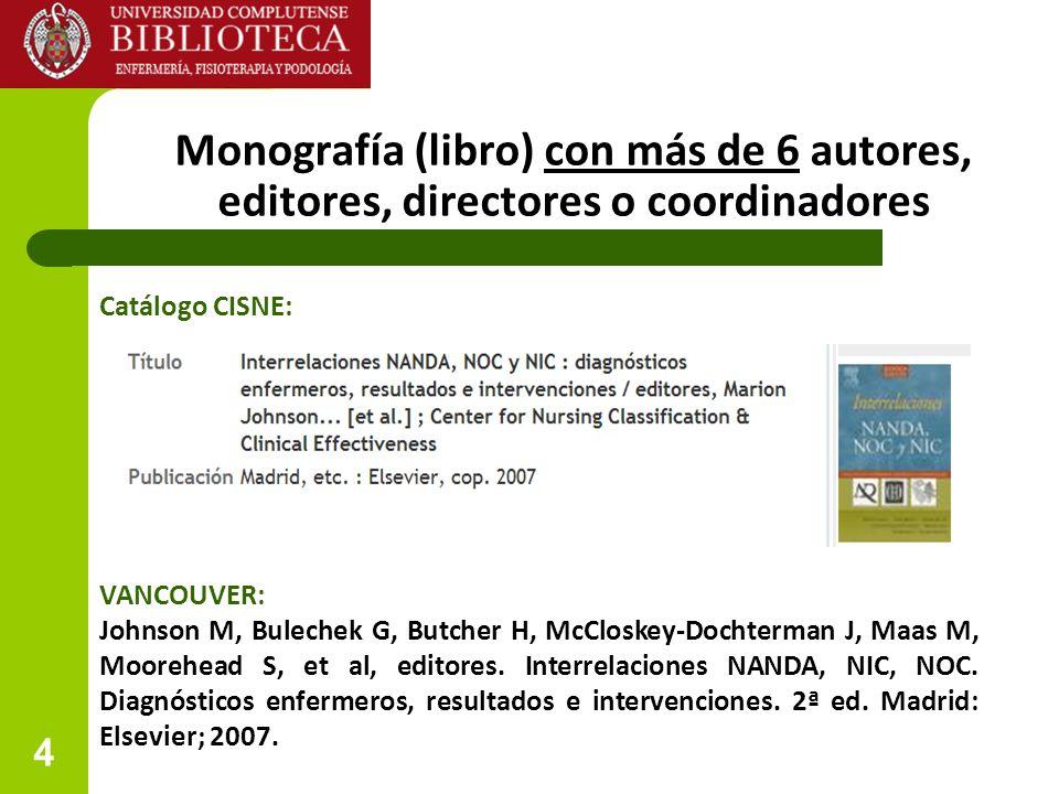 4 Monografía (libro) con más de 6 autores, editores, directores o coordinadores VANCOUVER: Johnson M, Bulechek G, Butcher H, McCloskey-Dochterman J, Maas M, Moorehead S, et al, editores.
