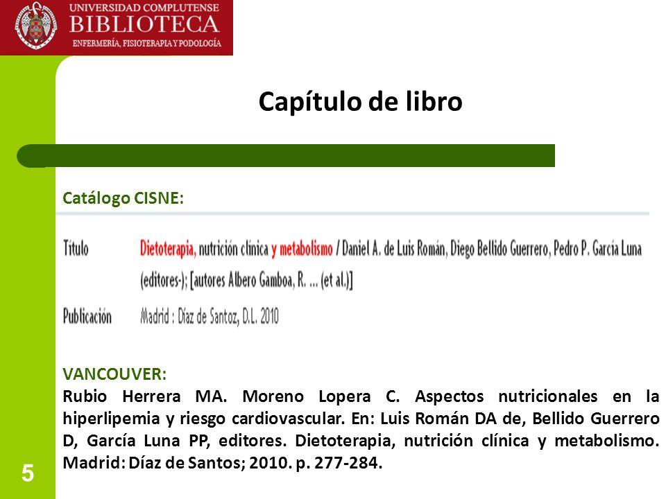 5 Capítulo de libro VANCOUVER: Rubio Herrera MA. Moreno Lopera C. Aspectos nutricionales en la hiperlipemia y riesgo cardiovascular. En: Luis Román DA