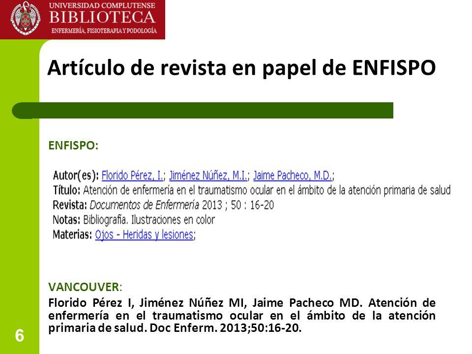 6 Artículo de revista en papel de ENFISPO ENFISPO: VANCOUVER: Florido Pérez I, Jiménez Núñez MI, Jaime Pacheco MD. Atención de enfermería en el trauma
