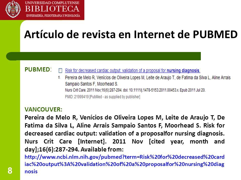 8 Artículo de revista en Internet de PUBMED VANCOUVER: Pereira de Melo R, Venícios de Oliveira Lopes M, Leite de Araujo T, De Fatima da Silva L, Aline