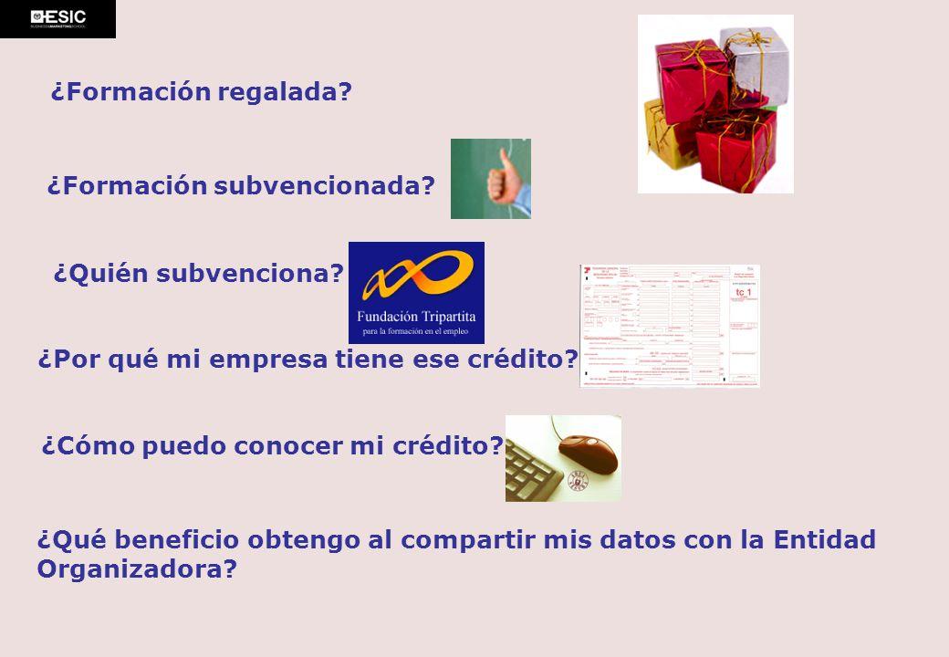 ¿Formación regalada? ¿Formación subvencionada? ¿Quién subvenciona? ¿Por qué mi empresa tiene ese crédito? ¿Cómo puedo conocer mi crédito? ¿Qué benefic