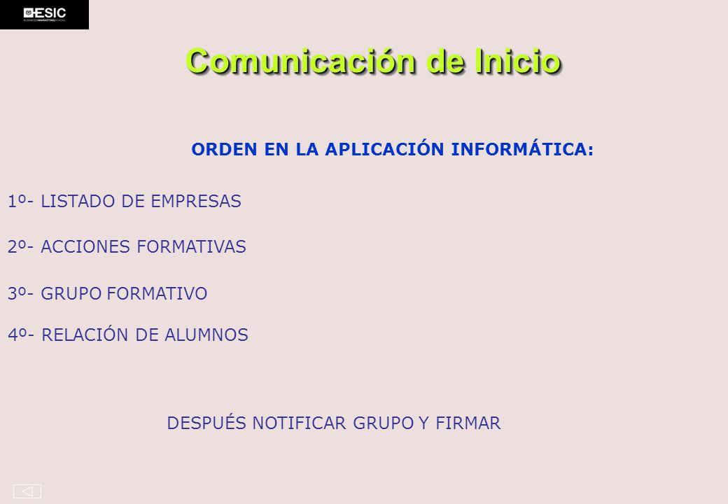 Comunicación de Inicio 4º- RELACIÓN DE ALUMNOS ORDEN EN LA APLICACIÓN INFORMÁTICA: 1º- LISTADO DE EMPRESAS 2º- ACCIONES FORMATIVAS 3º- GRUPO FORMATIVO