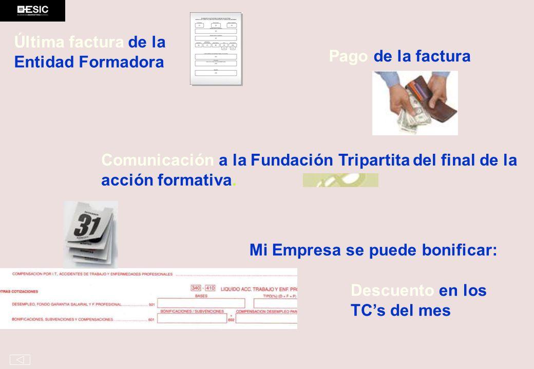 Pago de la factura Comunicación a la Fundación Tripartita del final de la acción formativa. Descuento en los TCs del mes Última factura de la Entidad
