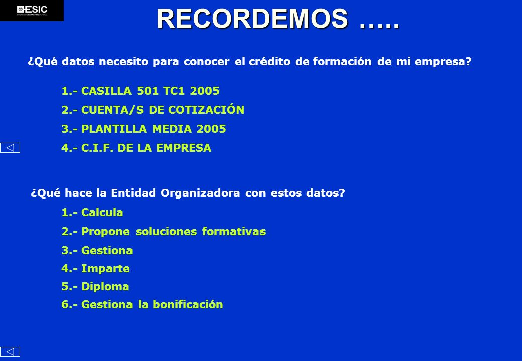 RECORDEMOS ….. ¿Qué datos necesito para conocer el crédito de formación de mi empresa? 1.- CASILLA 501 TC1 2005 ¿Qué hace la Entidad Organizadora con