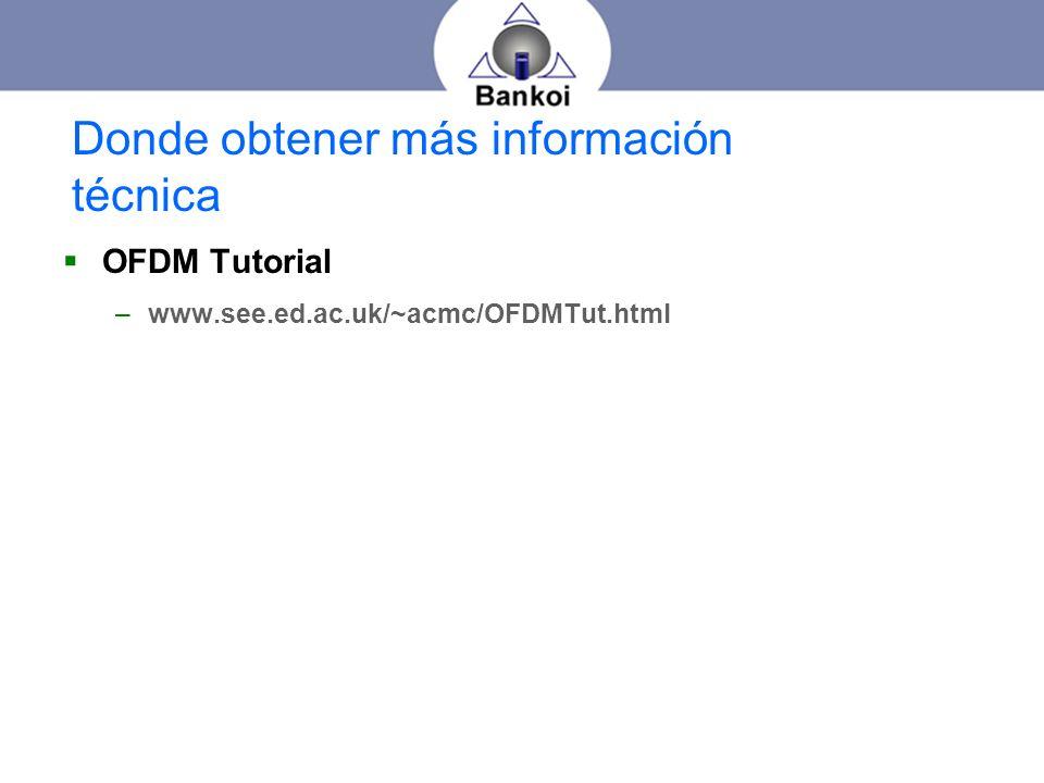 OFDM Tutorial –www.see.ed.ac.uk/~acmc/OFDMTut.html Donde obtener más información técnica