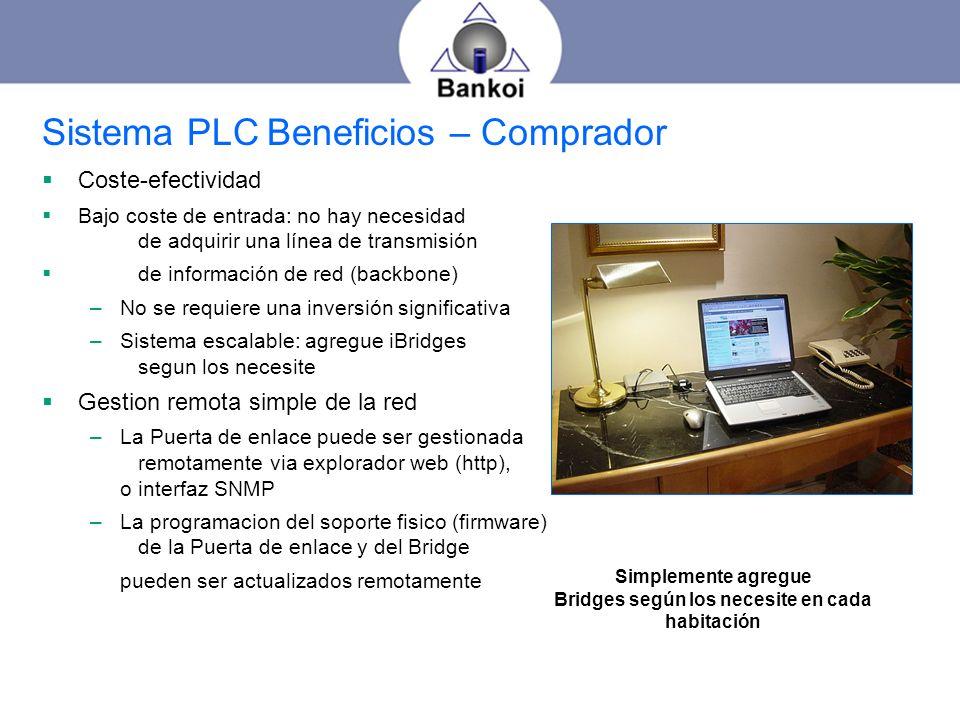 Sistema PLC Beneficios – Comprador Coste-efectividad Bajo coste de entrada: no hay necesidad de adquirir una línea de transmisión de información de re