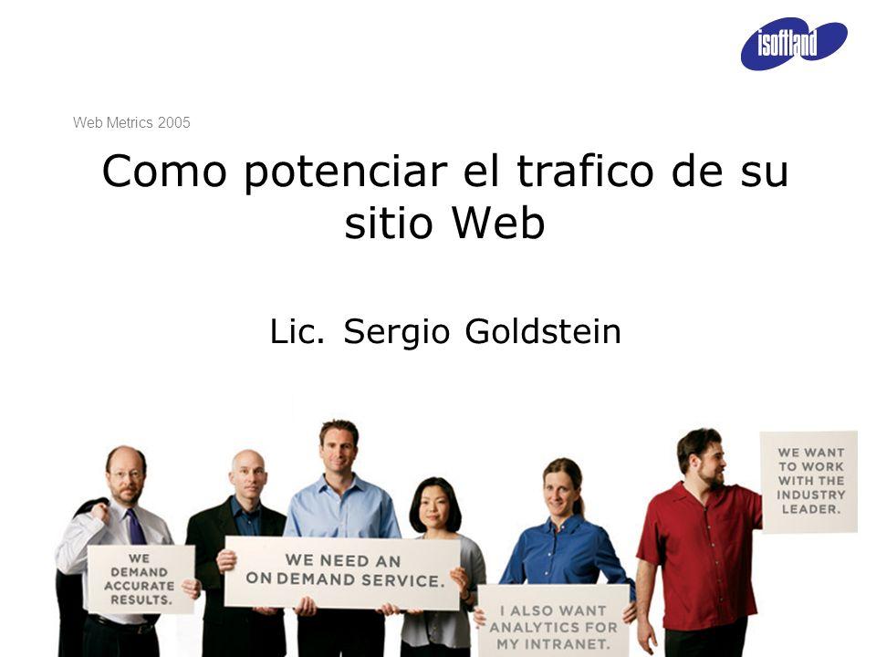 Como potenciar el trafico de su sitio Web Lic. Sergio Goldstein Web Metrics 2005