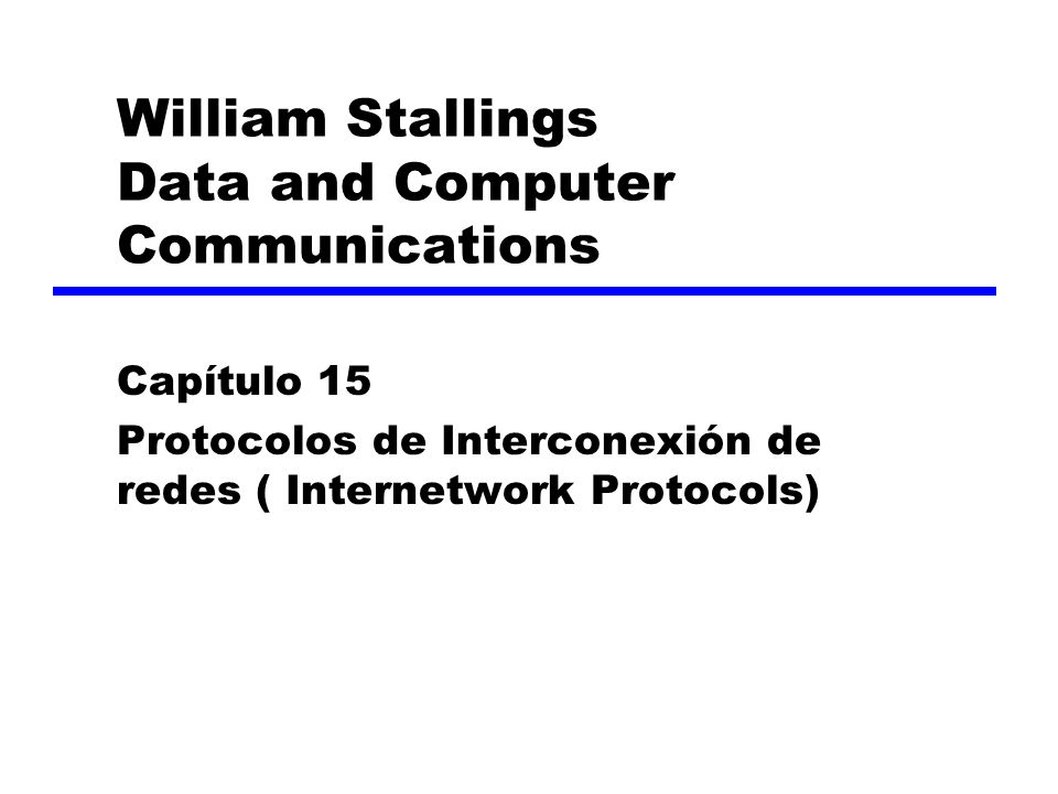 William Stallings Data and Computer Communications Capítulo 15 Protocolos de Interconexión de redes ( Internetwork Protocols)