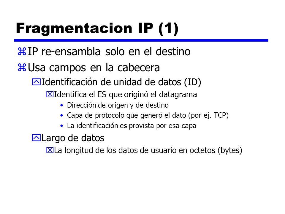 Fragmentacion IP (1) zIP re-ensambla solo en el destino zUsa campos en la cabecera yIdentificación de unidad de datos (ID) xIdentifica el ES que origi