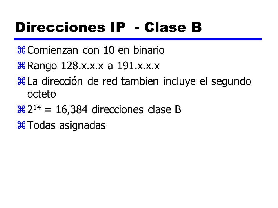 Direcciones IP - Clase B zComienzan con 10 en binario zRango 128.x.x.x a 191.x.x.x zLa dirección de red tambien incluye el segundo octeto z2 14 = 16,3