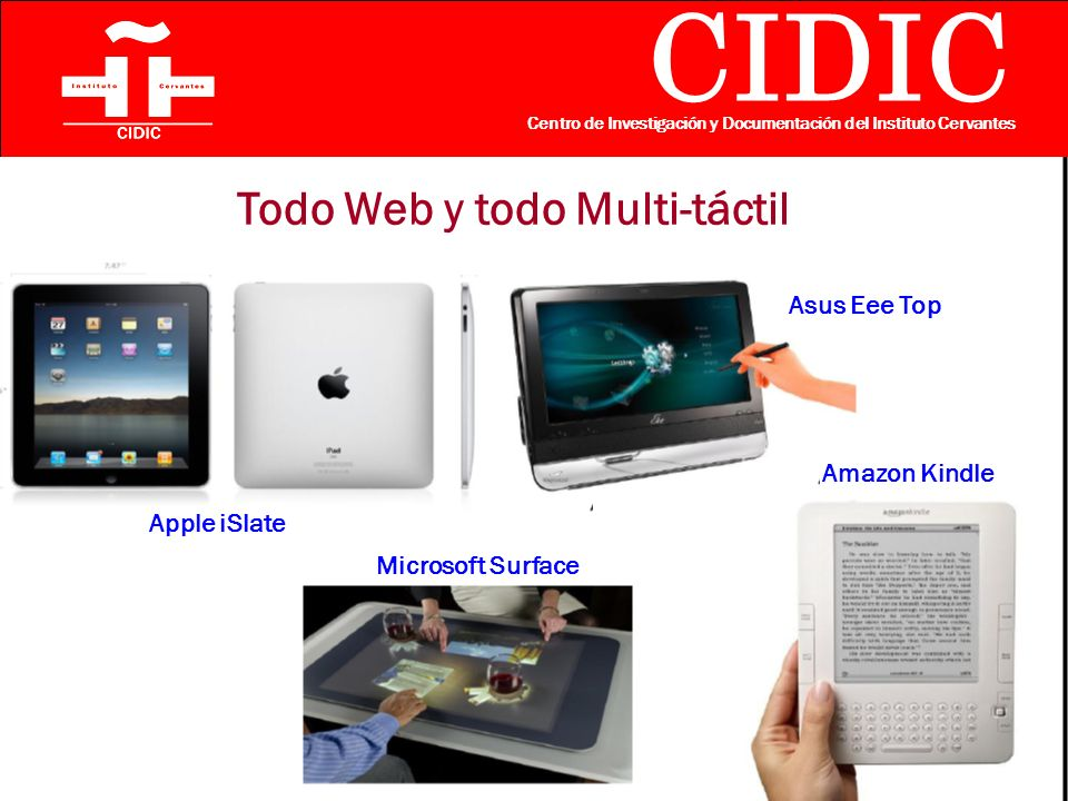 CIDIC Centro de Investigación y Documentación del Instituto Cervantes Todo Web y todo Multi-táctil Apple iSlate Microsoft Surface Asus Eee Top Amazon Kindle