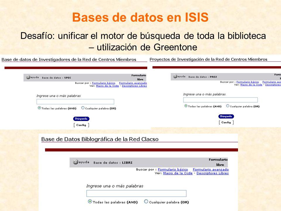 Bases de datos en ISIS Desafío: unificar el motor de búsqueda de toda la biblioteca – utilización de Greentone