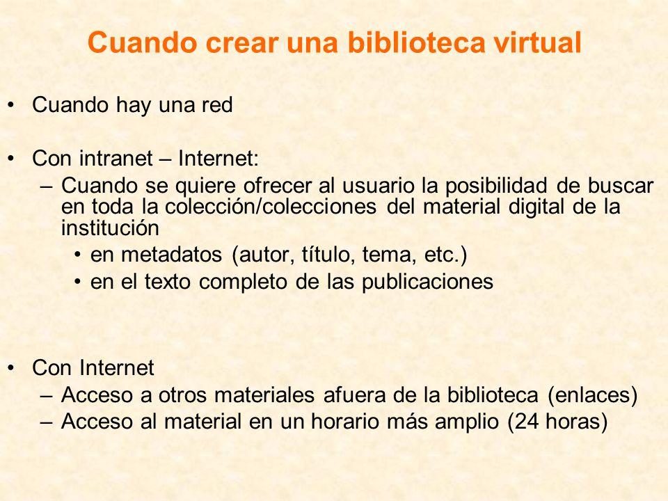 Cuando crear una biblioteca virtual Cuando hay una red Con intranet – Internet: –Cuando se quiere ofrecer al usuario la posibilidad de buscar en toda