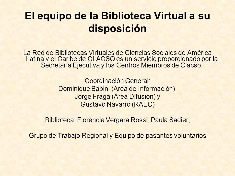 El equipo de la Biblioteca Virtual a su disposición La Red de Bibliotecas Virtuales de Ciencias Sociales de América Latina y el Caribe de CLACSO es un