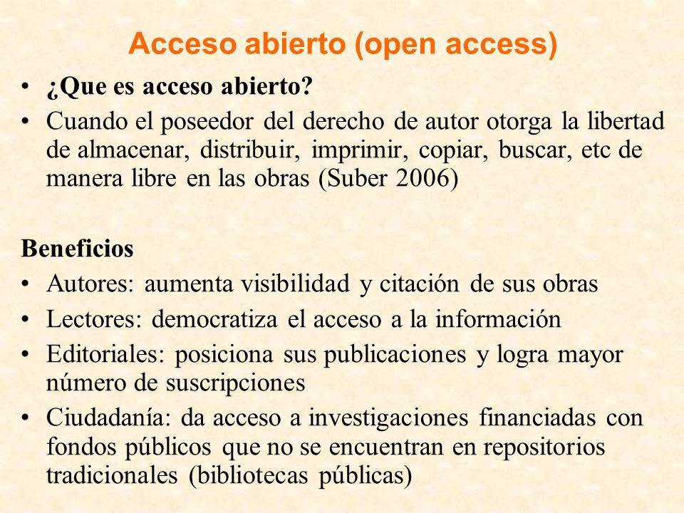 Acceso abierto (open access) ¿Que es acceso abierto? Cuando el poseedor del derecho de autor otorga la libertad de almacenar, distribuir, imprimir, co
