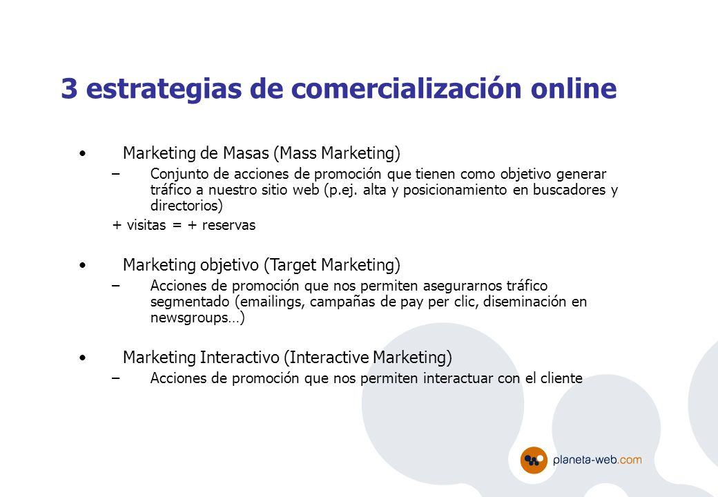 Marketing de Masas (Mass Marketing) –Conjunto de acciones de promoción que tienen como objetivo generar tráfico a nuestro sitio web (p.ej. alta y posi