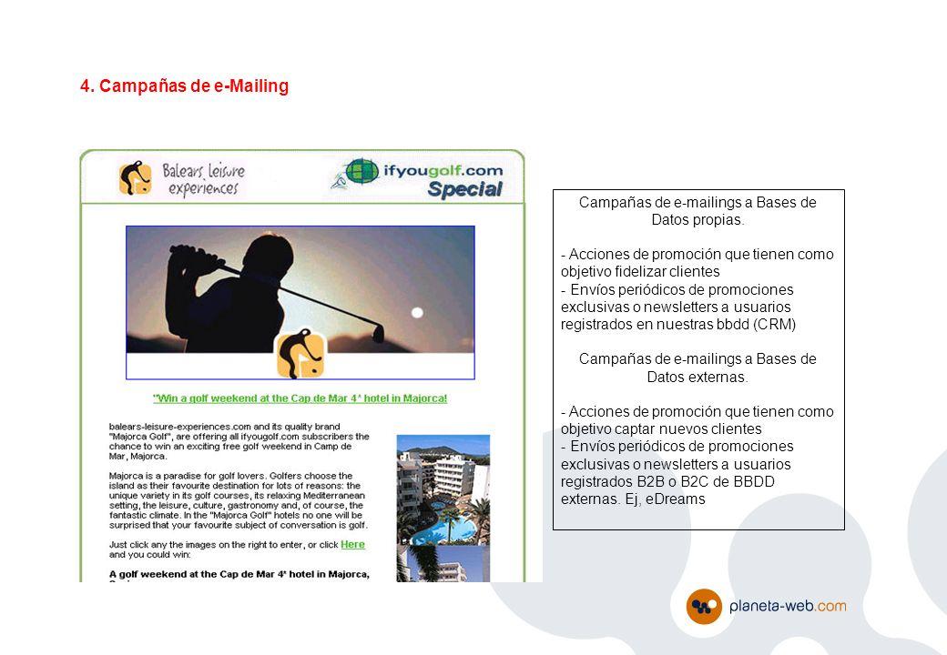 Campañas de e-mailings a Bases de Datos propias. - Acciones de promoción que tienen como objetivo fidelizar clientes - Envíos periódicos de promocione