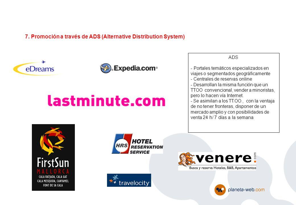7. Promoción a través de ADS (Alternative Distribution System) ADS - Portales temáticos especializados en viajes o segmentados geográficamente - Centr