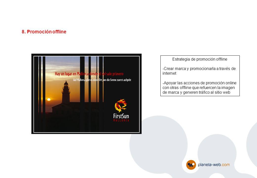 8. Promoción offline Estrategia de promoción offline -Crear marca y promocionarla a través de internet -Apoyar las acciones de promoción online con ot