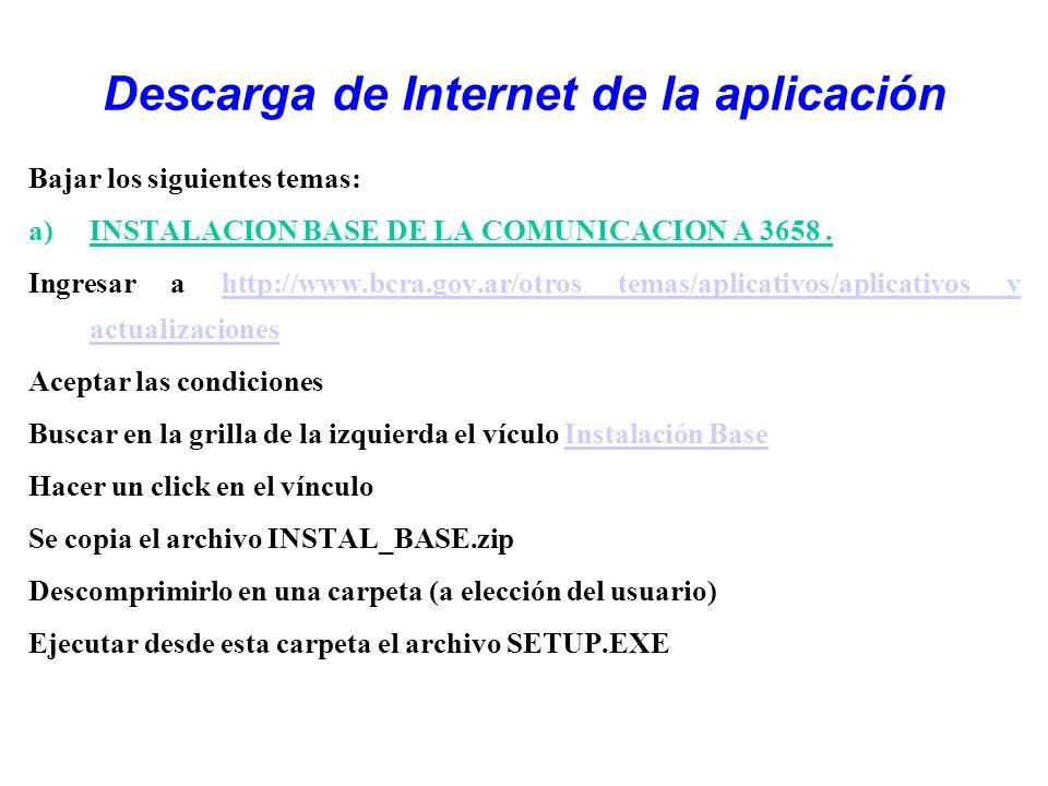 Descarga de Internet de la aplicación Bajar los siguientes temas: a)INSTALACION BASE DE LA COMUNICACION A 3658. Ingresar a http://www.bcra.gov.ar/otro
