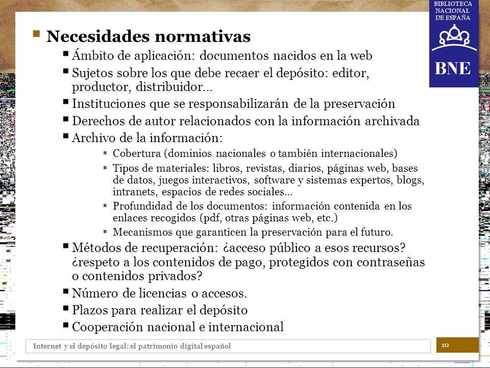 Internet y el depósito legal: el patrimonio digital español Necesidades normativas Ámbito de aplicación: documentos nacidos en la web Sujetos sobre lo