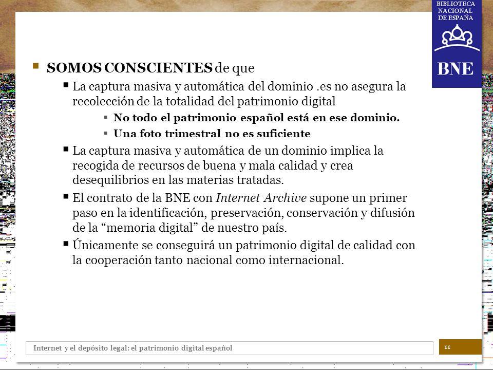 Internet y el depósito legal: el patrimonio digital español SOMOS CONSCIENTES de que La captura masiva y automática del dominio.es no asegura la recol