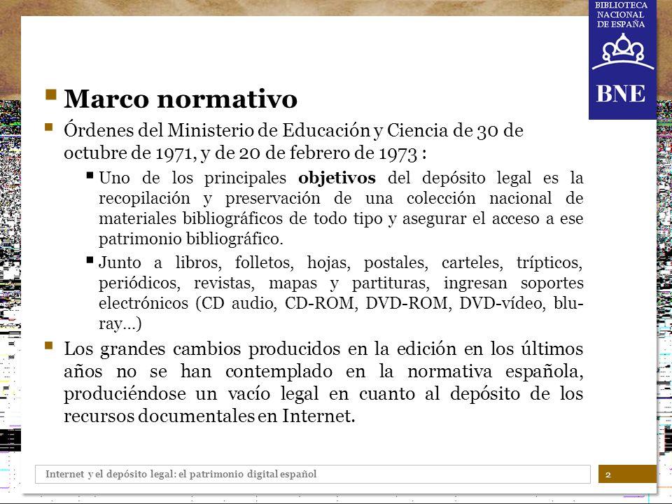 Internet y el depósito legal: el patrimonio digital español 2 Marco normativo Órdenes del Ministerio de Educación y Ciencia de 30 de octubre de 1971,