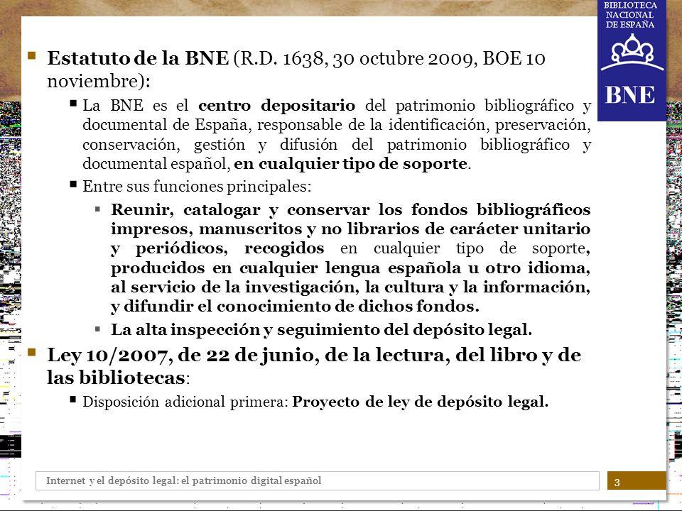 Internet y el depósito legal: el patrimonio digital español 3 Estatuto de la BNE (R.D. 1638, 30 octubre 2009, BOE 10 noviembre): La BNE es el centro d