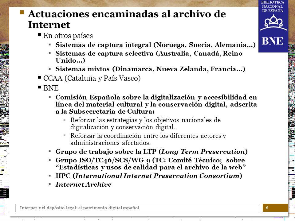 Internet y el depósito legal: el patrimonio digital español 6 Actuaciones encaminadas al archivo de Internet En otros países Sistemas de captura integ