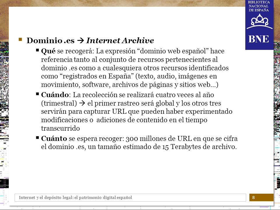 Internet y el depósito legal: el patrimonio digital español 8 Dominio.es Internet Archive Qué se recogerá: La expresión dominio web español hace refer