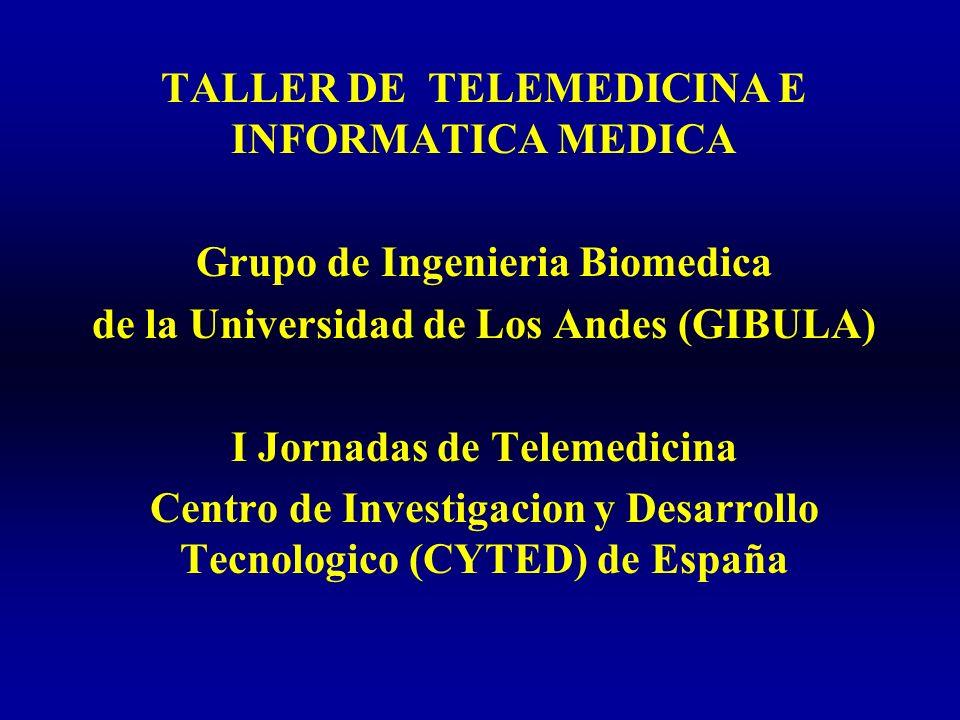 TALLER DE TELEMEDICINA E INFORMATICA MEDICA Grupo de Ingenieria Biomedica de la Universidad de Los Andes (GIBULA) I Jornadas de Telemedicina Centro de