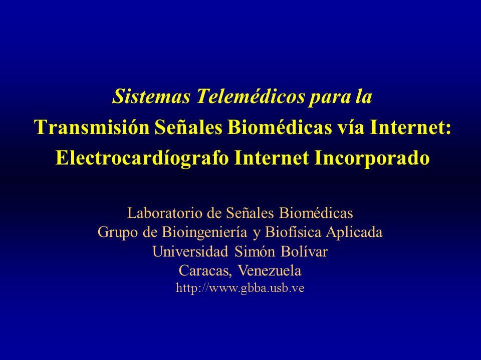 Sistemas Telemédicos para la Transmisión Señales Biomédicas vía Internet: Electrocardíografo Internet Incorporado Laboratorio de Señales Biomédicas Gr