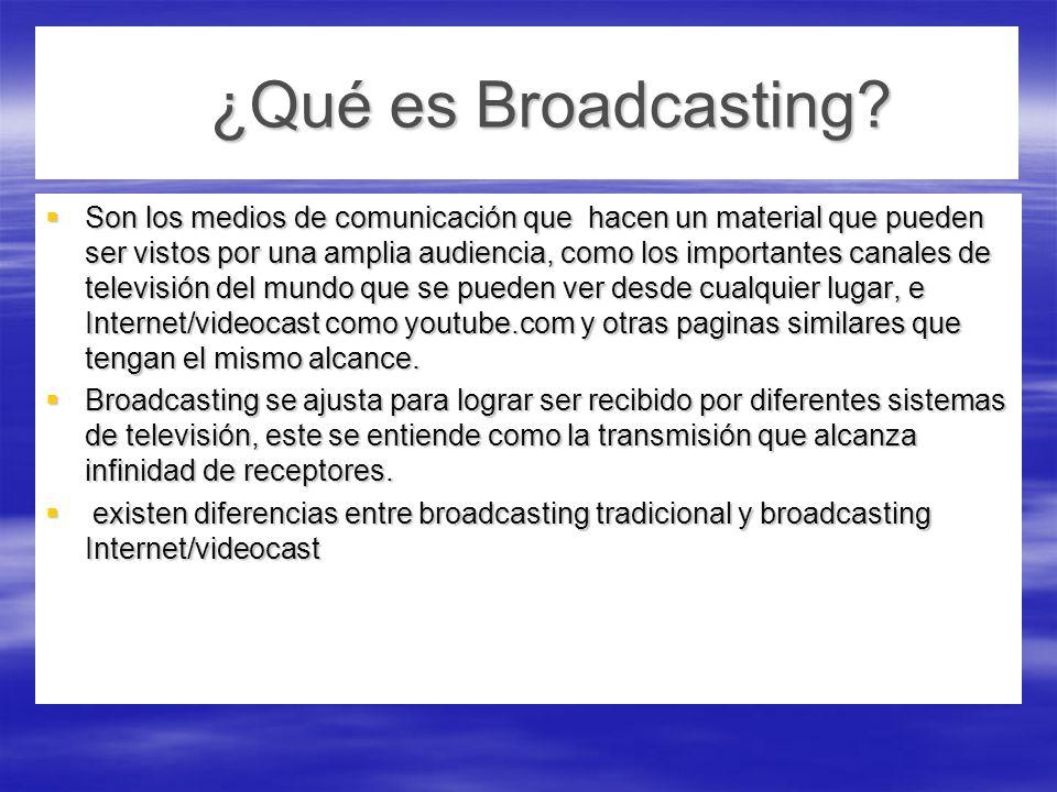 ¿Qué es Broadcasting? Son los medios de comunicación que hacen un material que pueden ser vistos por una amplia audiencia, como los importantes canale