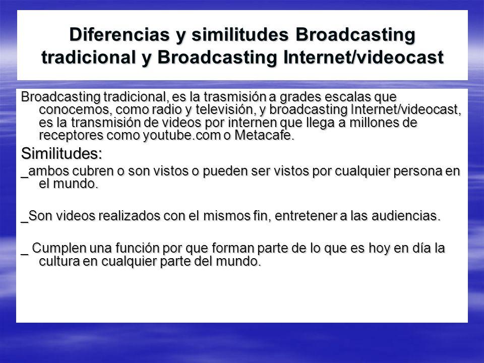 Diferencias y similitudes Broadcasting tradicional y Broadcasting Internet/videocast Broadcasting tradicional, es la trasmisión a grades escalas que c