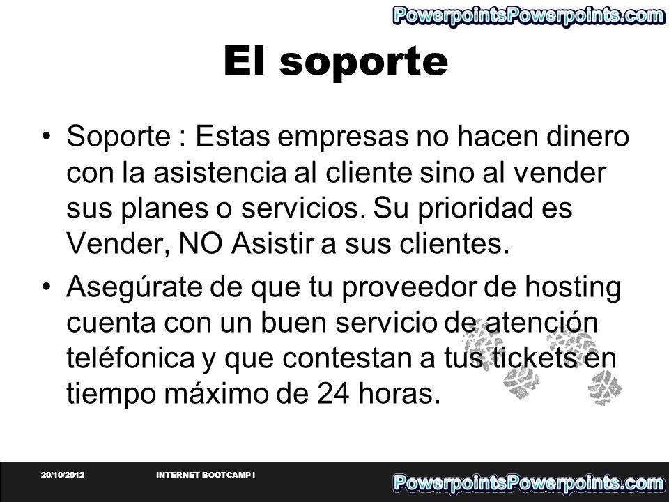 20/10/2012INTERNET BOOTCAMP I El soporte Soporte : Estas empresas no hacen dinero con la asistencia al cliente sino al vender sus planes o servicios.