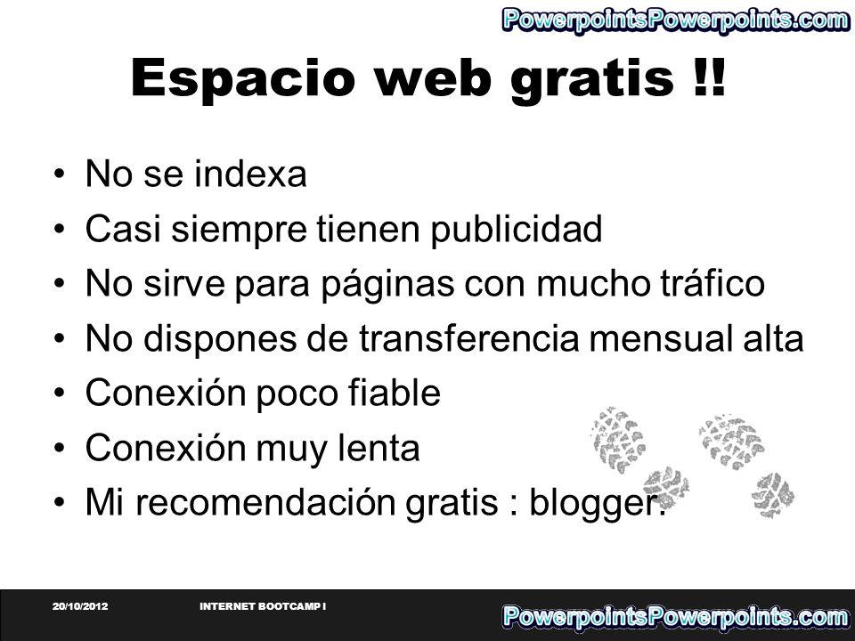 20/10/2012INTERNET BOOTCAMP I Espacio web gratis !! No se indexa Casi siempre tienen publicidad No sirve para páginas con mucho tráfico No dispones de