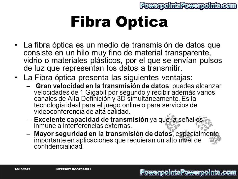 20/10/2012INTERNET BOOTCAMP I Fibra Optica La fibra óptica es un medio de transmisión de datos que consiste en un hilo muy fino de material transparen
