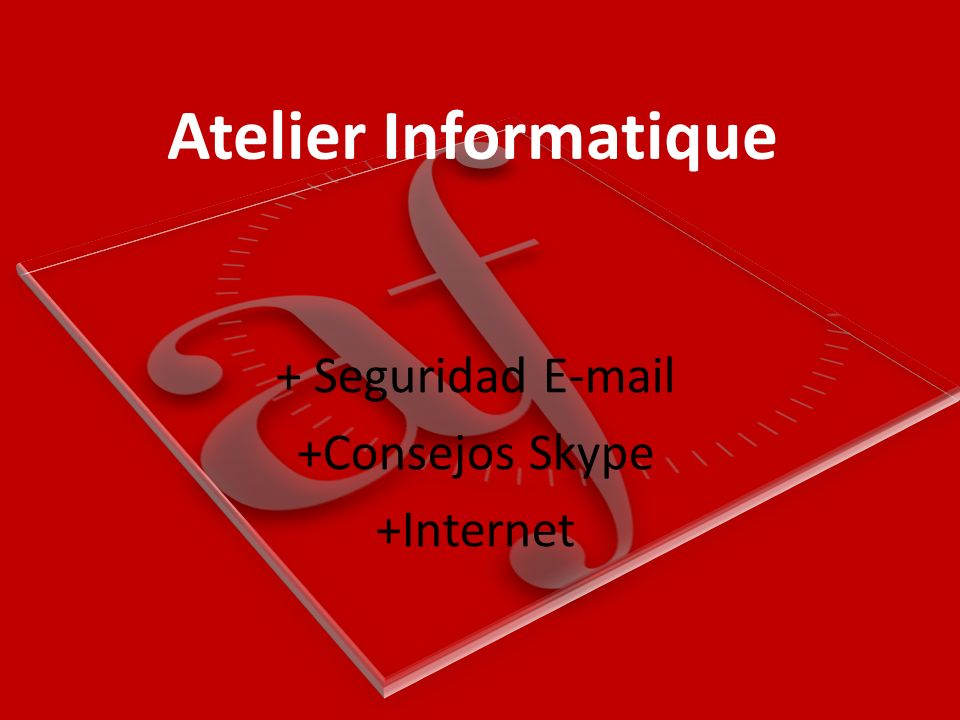 Atelier Informatique + Seguridad E-mail +Consejos Skype +Internet