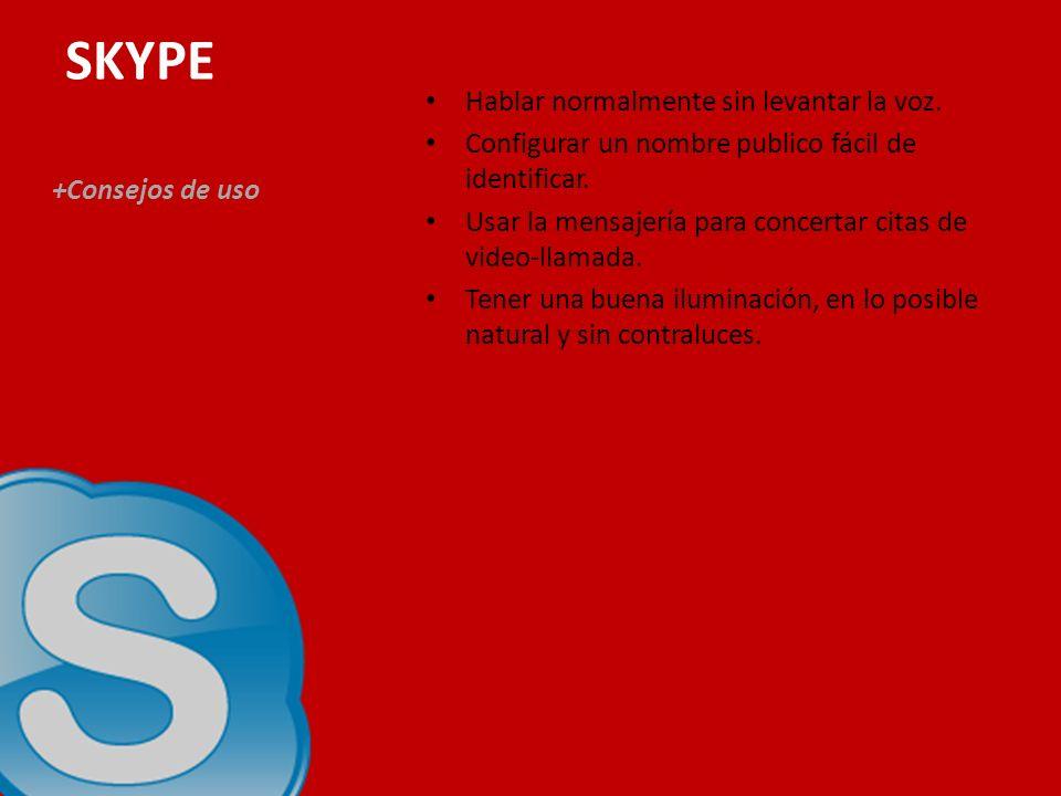 SKYPE +Consejos de uso Hablar normalmente sin levantar la voz.