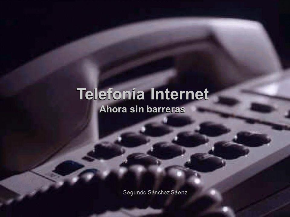 Telefonía Internet Ahora sin barreras Segundo Sánchez Sáenz