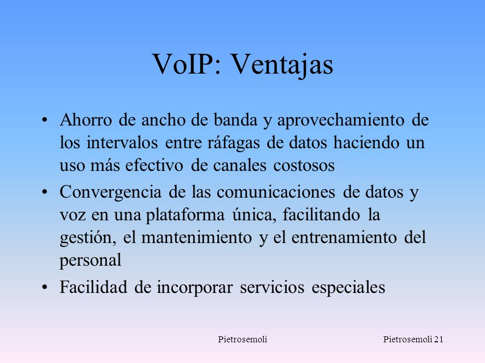 PietrosemoliPietrosemoli 21 VoIP: Ventajas Ahorro de ancho de banda y aprovechamiento de los intervalos entre ráfagas de datos haciendo un uso más efe