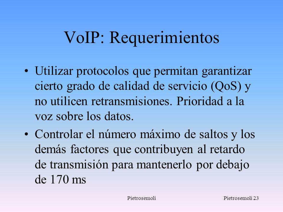PietrosemoliPietrosemoli 23 VoIP: Requerimientos Utilizar protocolos que permitan garantizar cierto grado de calidad de servicio (QoS) y no utilicen r