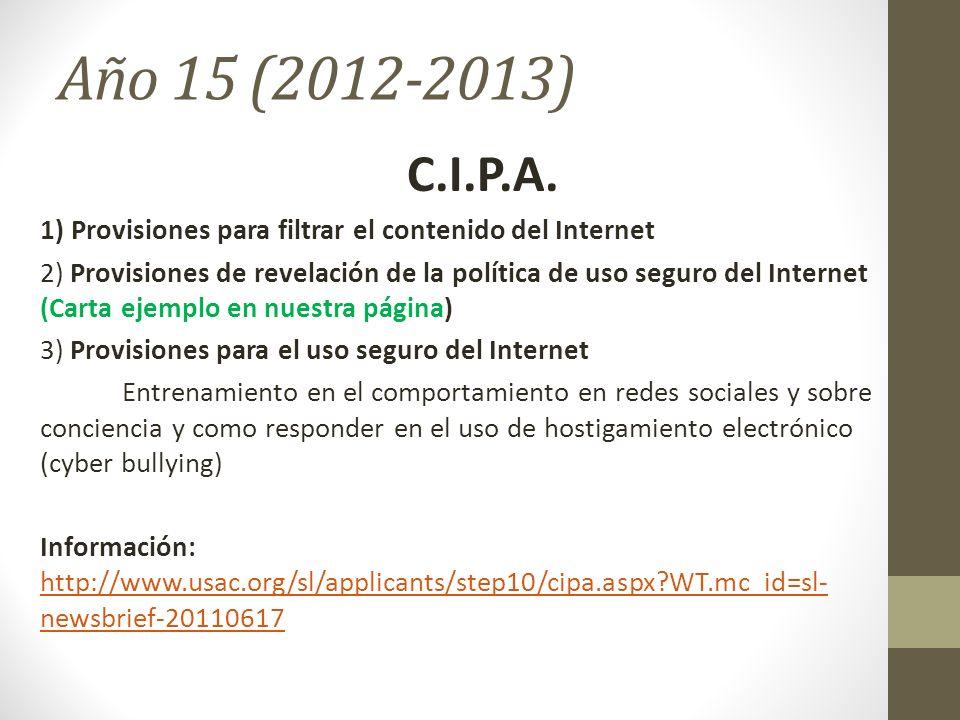 Año 15 (2012-2013) C.I.P.A. 1) Provisiones para filtrar el contenido del Internet 2) Provisiones de revelación de la política de uso seguro del Intern