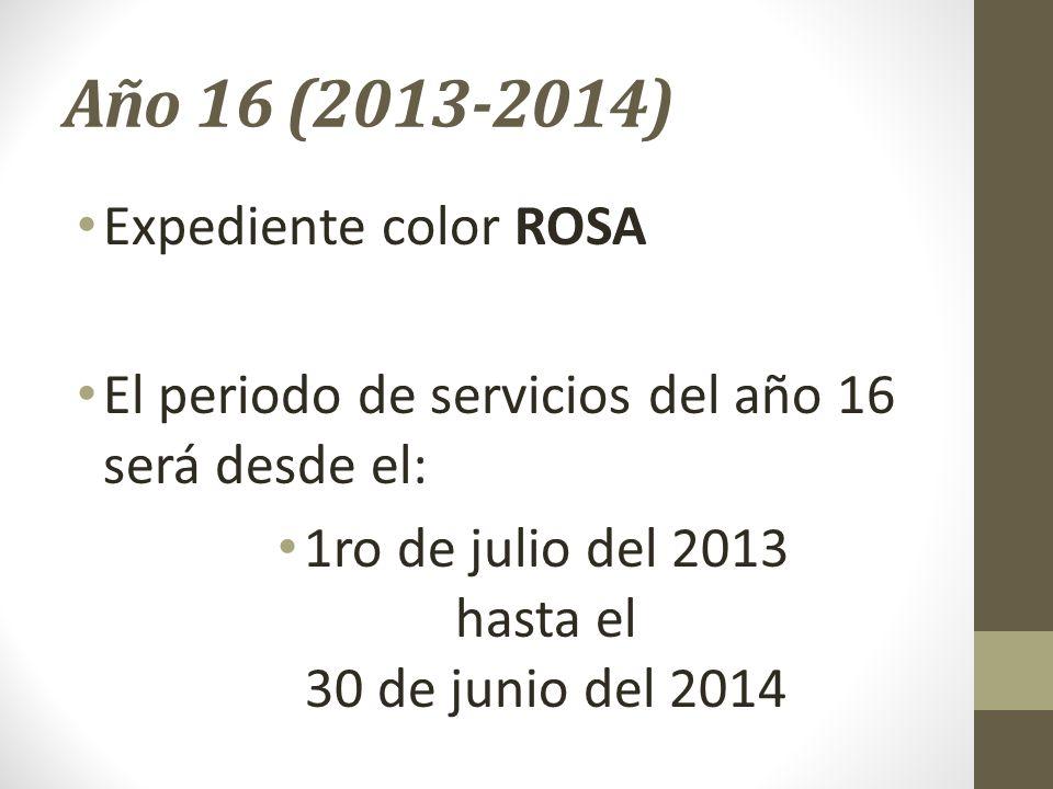 Año 16 (2013-2014) Expediente color ROSA El periodo de servicios del año 16 será desde el: 1ro de julio del 2013 hasta el 30 de junio del 2014