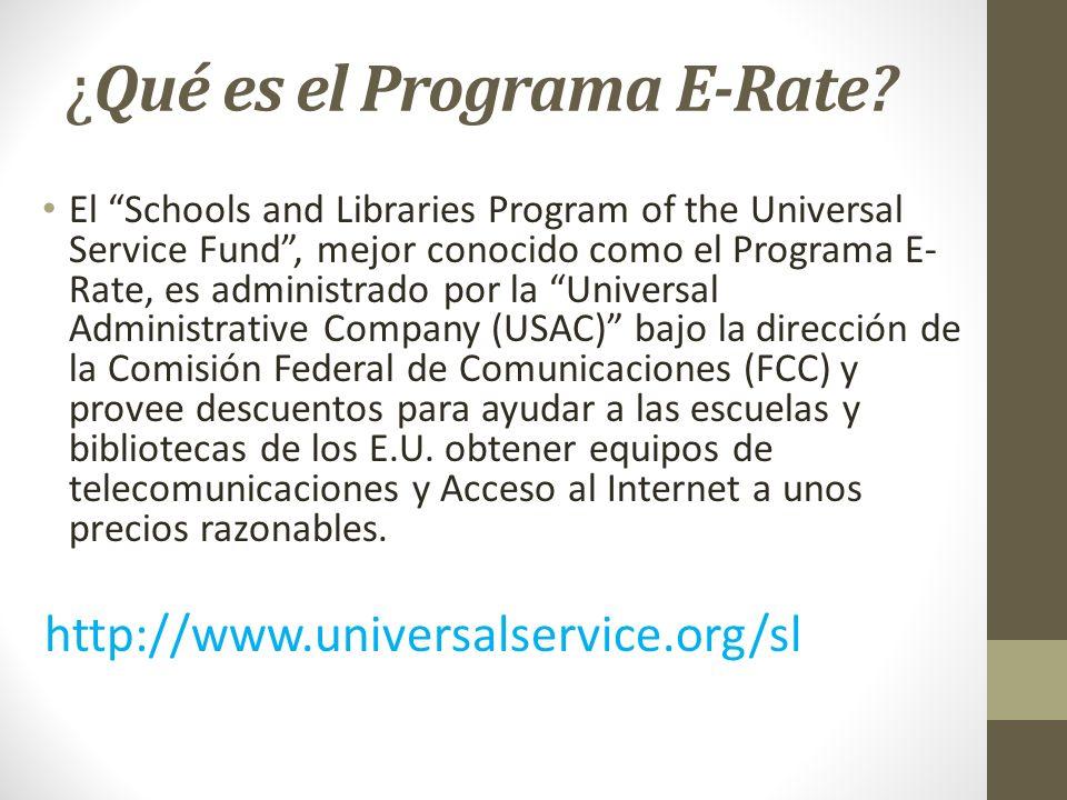¿ Qué es el Programa E-Rate? El Schools and Libraries Program of the Universal Service Fund, mejor conocido como el Programa E- Rate, es administrado