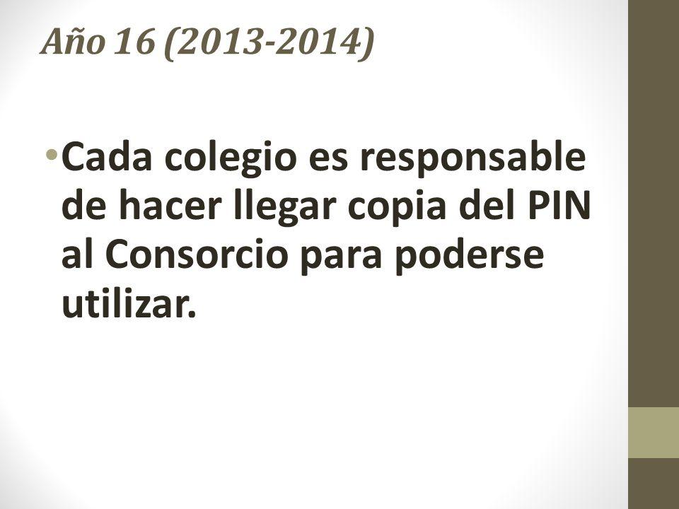 Año 16 (2013-2014) Cada colegio es responsable de hacer llegar copia del PIN al Consorcio para poderse utilizar.