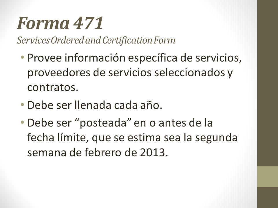 Forma 471 Services Ordered and Certification Form Provee información específica de servicios, proveedores de servicios seleccionados y contratos. Debe