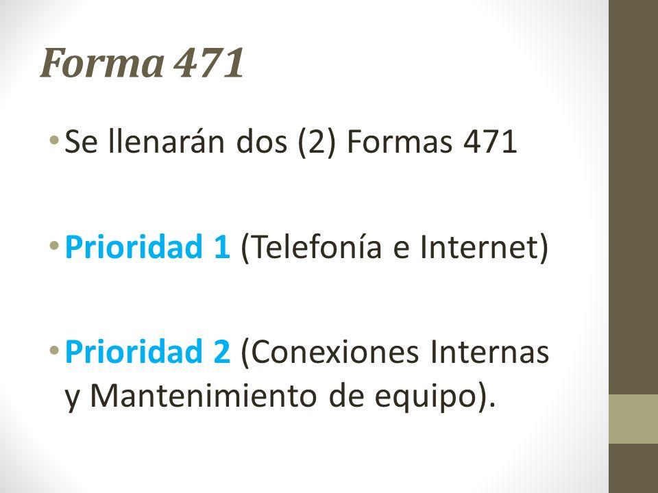 Forma 471 Se llenarán dos (2) Formas 471 Prioridad 1 (Telefonía e Internet) Prioridad 2 (Conexiones Internas y Mantenimiento de equipo).