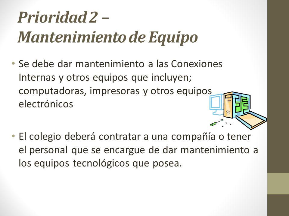 Prioridad 2 – Mantenimiento de Equipo Se debe dar mantenimiento a las Conexiones Internas y otros equipos que incluyen; computadoras, impresoras y otr