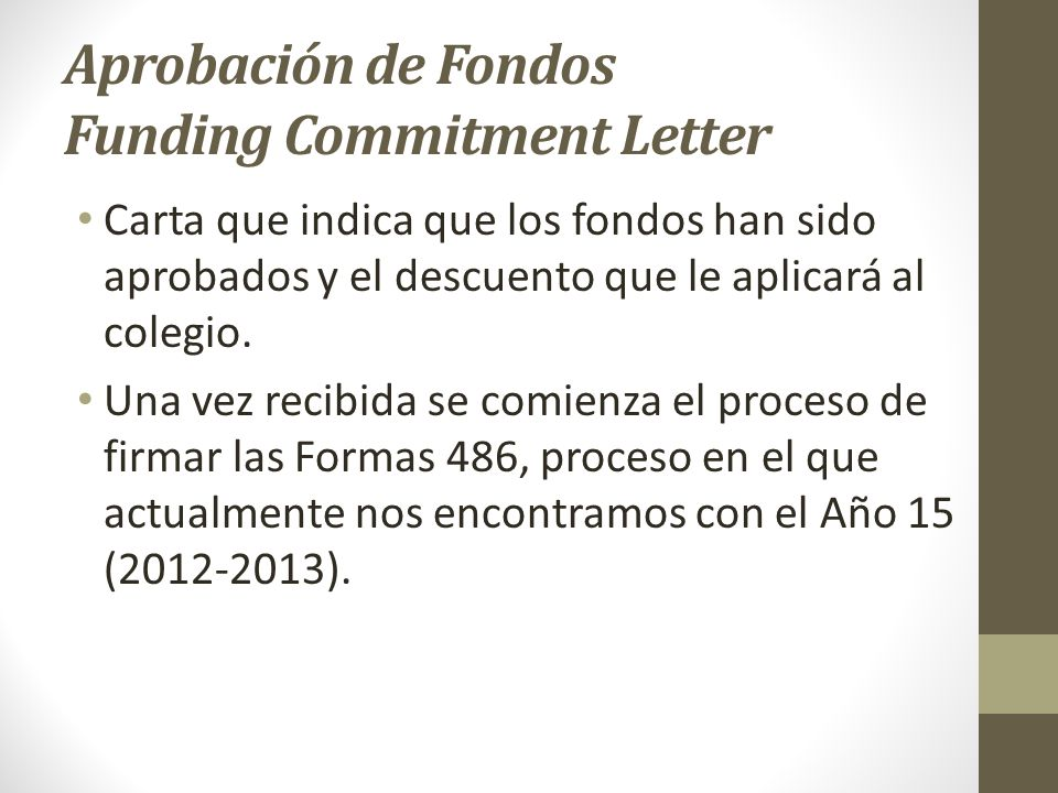 Aprobación de Fondos Funding Commitment Letter Carta que indica que los fondos han sido aprobados y el descuento que le aplicará al colegio. Una vez r